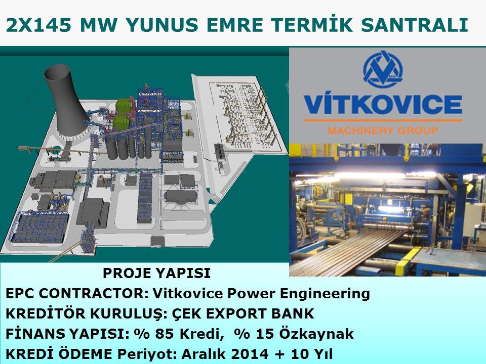 2X145 MW YUNUS EMRE TERMİK SANTRALI PROJE YAPISI EPC CONTRACTOR: Vitkovice Power Engineering KREDİTÖR KURULUŞ: ÇEK EXPORT BANK FİNANS YAPISI: % 85 Kredi, % 15 Özkaynak KREDİ ÖDEME Periyot: Aralık 2014 + 10 Yıl PROJE YAPISI EPC CONTRACTOR: Vitkovice Power Engineering KREDİTÖR KURULUŞ: ÇEK EXPORT BANK FİNANS YAPISI: % 85 Kredi, % 15 Özkaynak KREDİ ÖDEME Periyot: Aralık 2014 + 10 Yıl