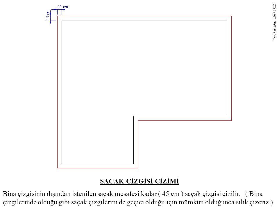 SAÇAK ÇİZGİSİ ÇİZİMİ Bina çizgisinin dışından istenilen saçak mesafesi kadar ( 45 cm ) saçak çizgisi çizilir.