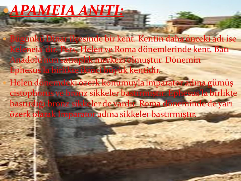  APAMEIA ANITI:  Bügünkü Dinar ilçesinde bir kent.