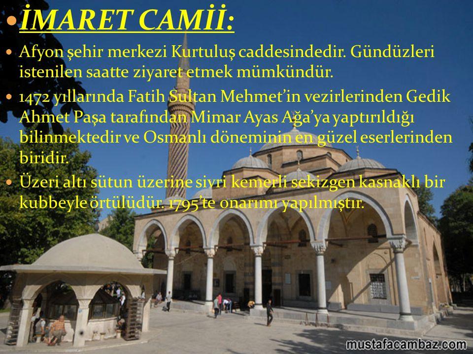  İMARET CAMİİ:  Afyon şehir merkezi Kurtuluş caddesindedir.