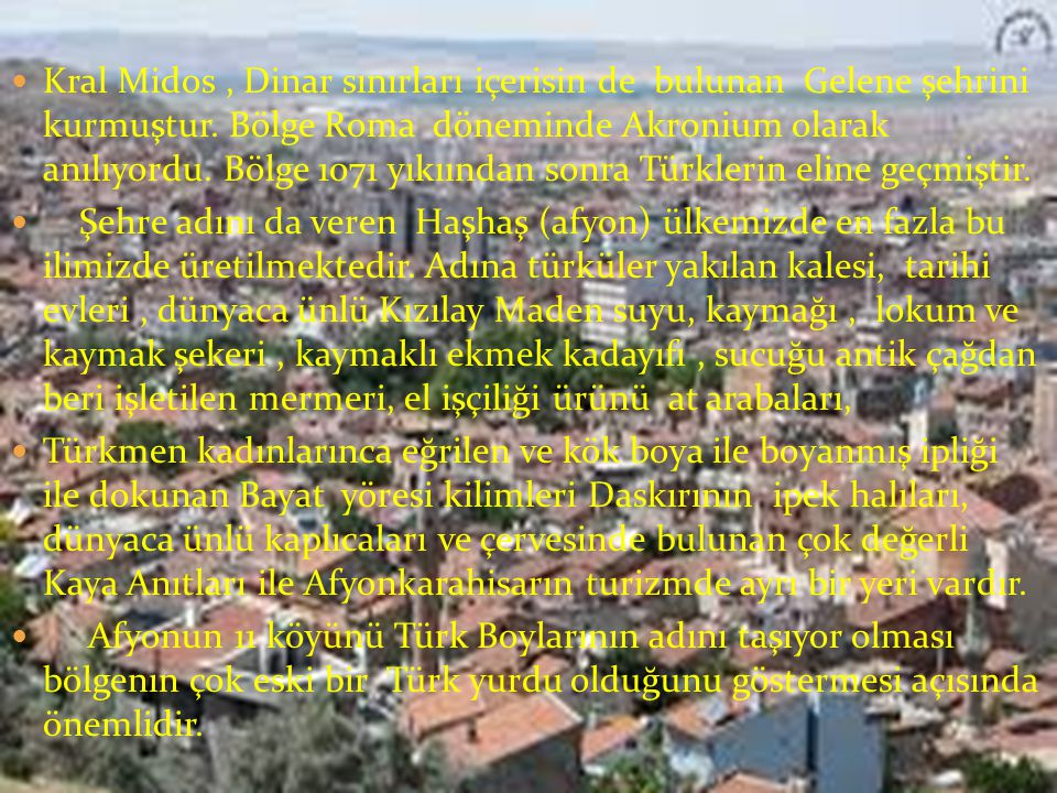  Kral Midos, Dinar sınırları içerisin de bulunan Gelene şehrini kurmuştur.