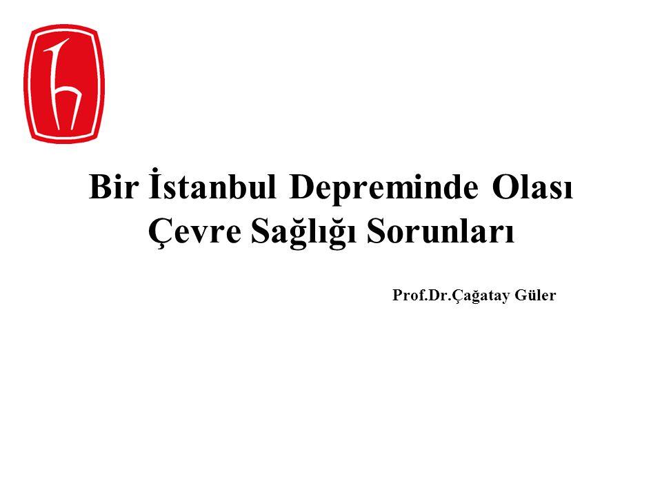 Bir İstanbul Depreminde Olası Çevre Sağlığı Sorunları Prof.Dr.Çağatay Güler