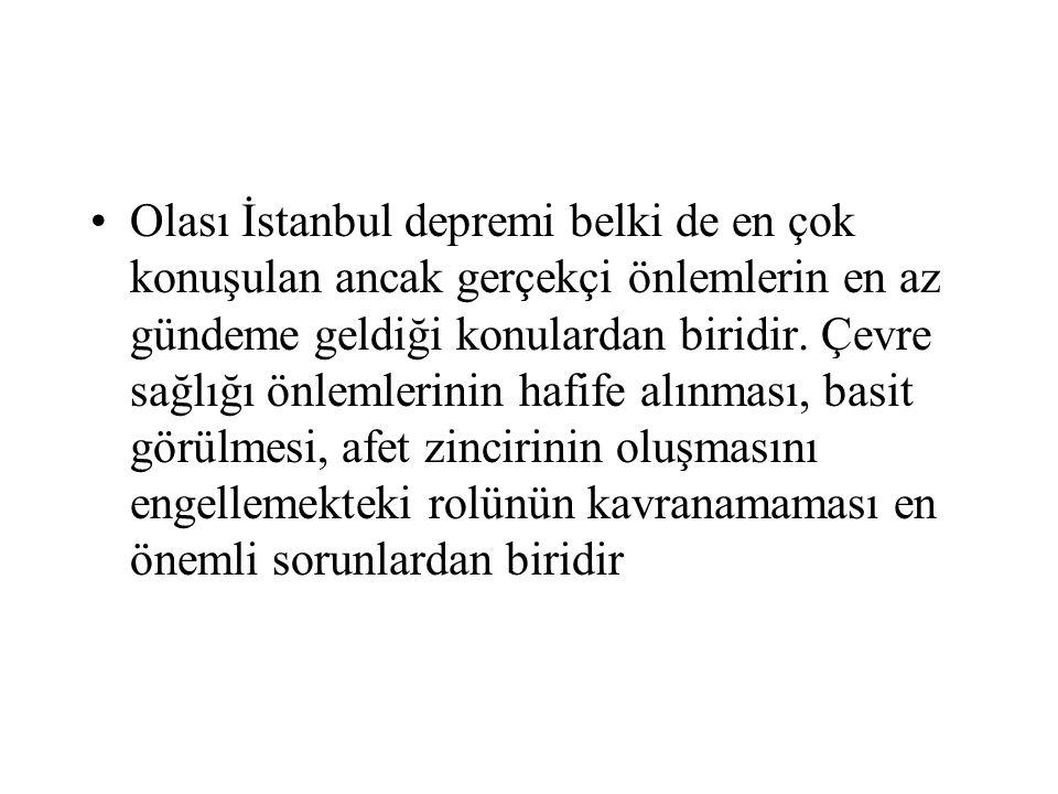 •Olası İstanbul depremi belki de en çok konuşulan ancak gerçekçi önlemlerin en az gündeme geldiği konulardan biridir. Çevre sağlığı önlemlerinin hafif