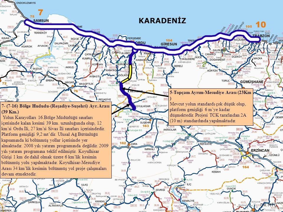 KARADENİZ 5-Topçam Ayrım-Mesudiye Arası (23Km ) Mevcut yolun standardı çok düşük olup, platform genişliği 6 m'ye kadar düşmektedir. Projesi TCK tarafı