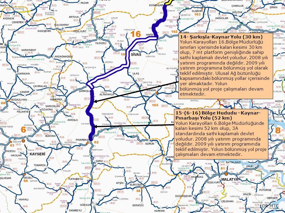 14- Şarkışla-Kaynar Yolu (30 km) Yolun Karayolları 16.Bölge Müdürlüğü sınırları içerisinde kalan kesimi 30 km olup, 7 mt platform genişliğinde sahip s