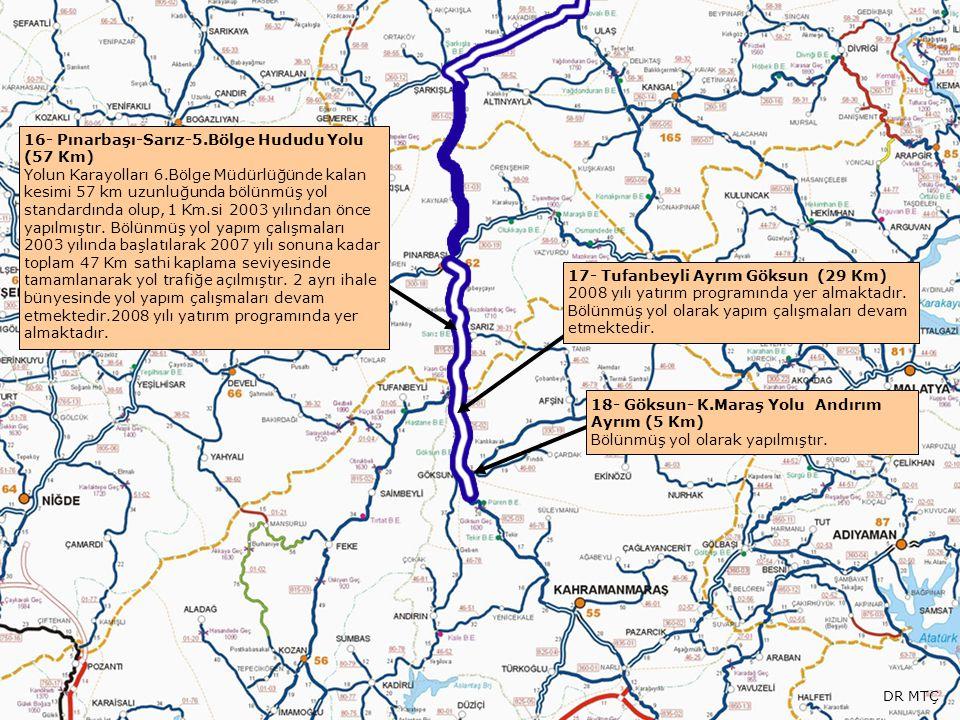 16- Pınarbaşı-Sarız-5.Bölge Hududu Yolu (57 Km) Yolun Karayolları 6.Bölge Müdürlüğünde kalan kesimi 57 km uzunluğunda bölünmüş yol standardında olup,