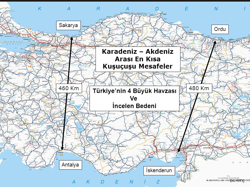 Karadeniz – Akdeniz Arası En Kısa Kuşuçuşu Mesafeler 460 Km480 Km Sakarya Ordu Antalya İskenderun Türkiye'nin 4 Büyük Havzası Ve İncelen Bedeni DR MTÇ