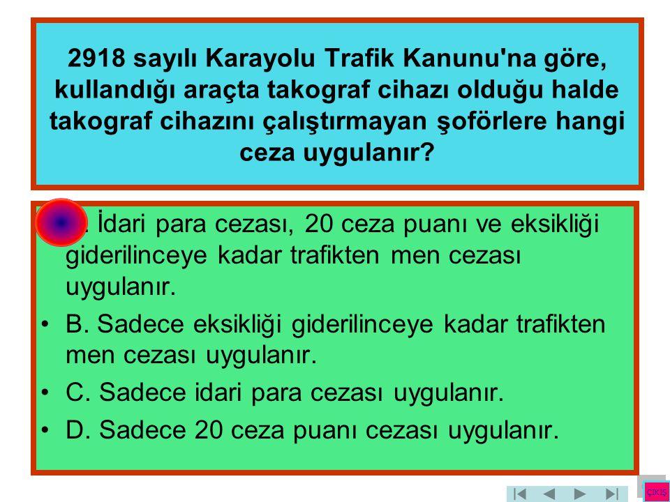 2918 sayılı Karayolu Trafik Kanunu'na göre, kullandığı araçta takograf cihazı olduğu halde takograf cihazını çalıştırmayan şoförlere hangi ceza uygula