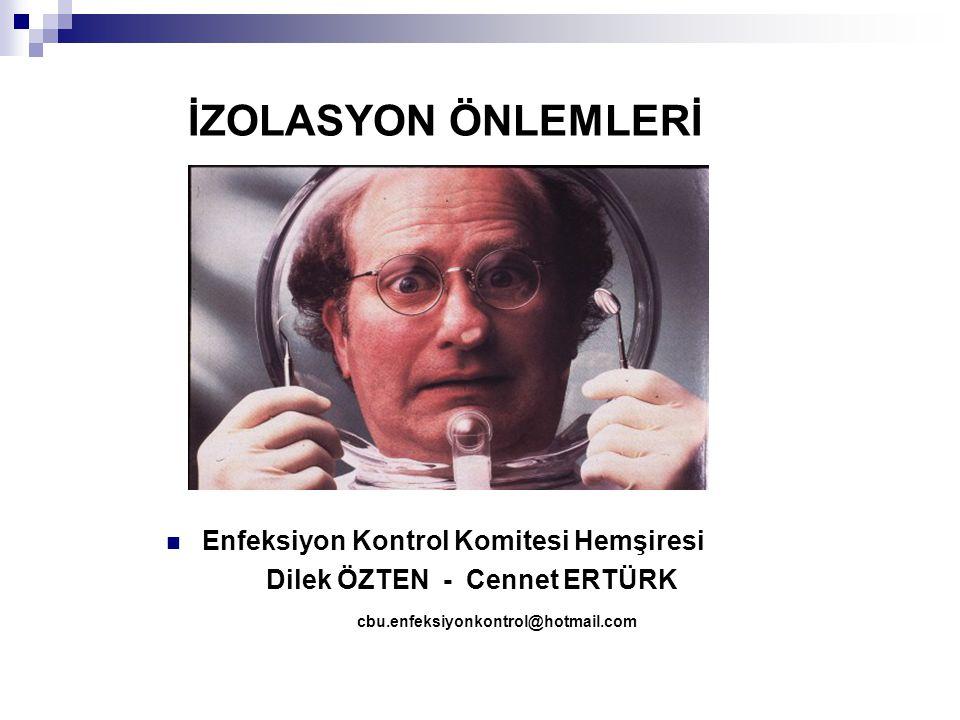 İZOLASYON ÖNLEMLERİ  Enfeksiyon Kontrol Komitesi Hemşiresi Dilek ÖZTEN - Cennet ERTÜRK cbu.enfeksiyonkontrol@hotmail.com