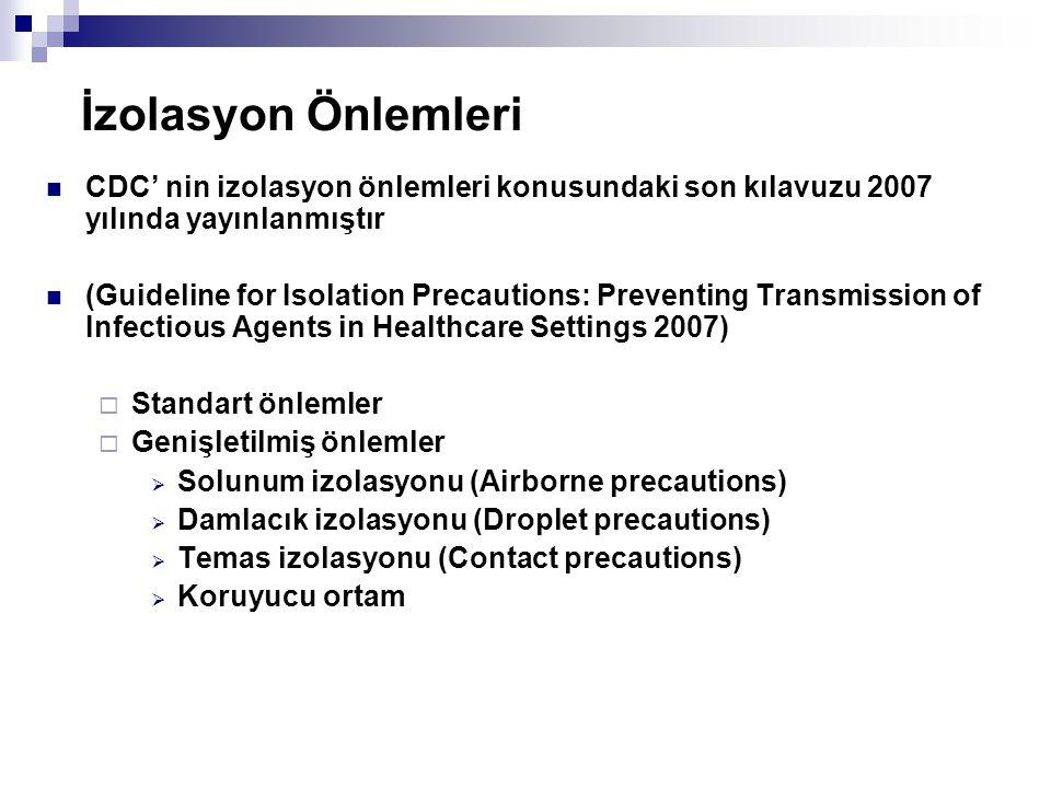 İzolasyon Önlemleri  CDC' nin izolasyon önlemleri konusundaki son kılavuzu 2007 yılında yayınlanmıştır  (Guideline for Isolation Precautions: Preven