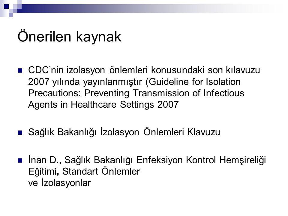 Önerilen kaynak  CDC'nin izolasyon önlemleri konusundaki son kılavuzu 2007 yılında yayınlanmıştır (Guideline for Isolation Precautions: Preventing Tr