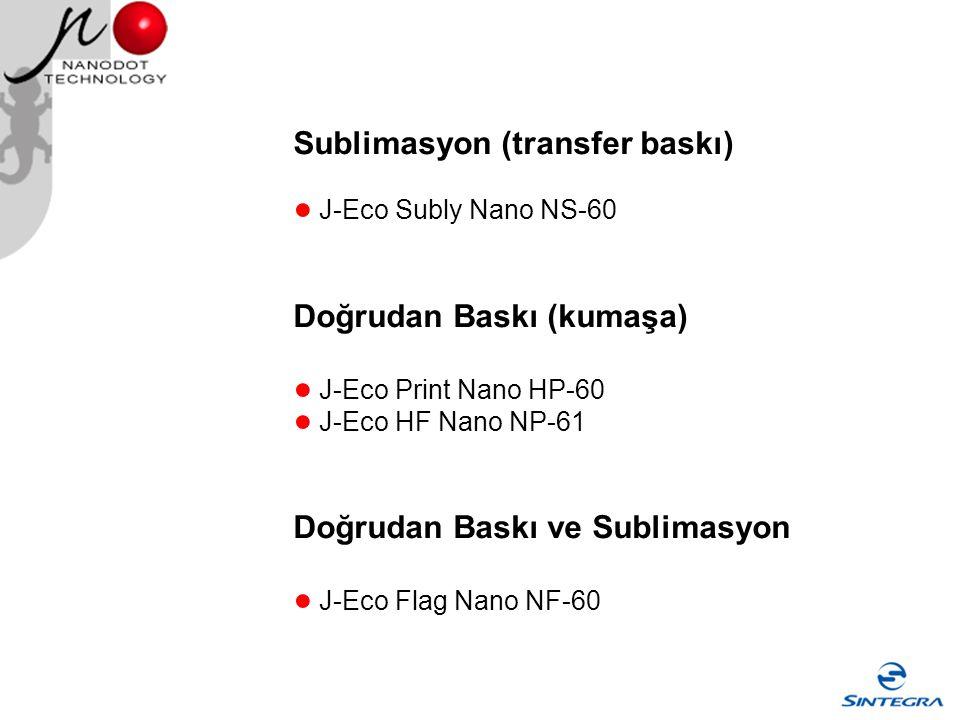Sublimasyon (transfer baskı) ● J-Eco Subly Nano NS-60 Doğrudan Baskı (kumaşa) ● J-Eco Print Nano HP-60 ● J-Eco HF Nano NP-61 Doğrudan Baskı ve Sublima