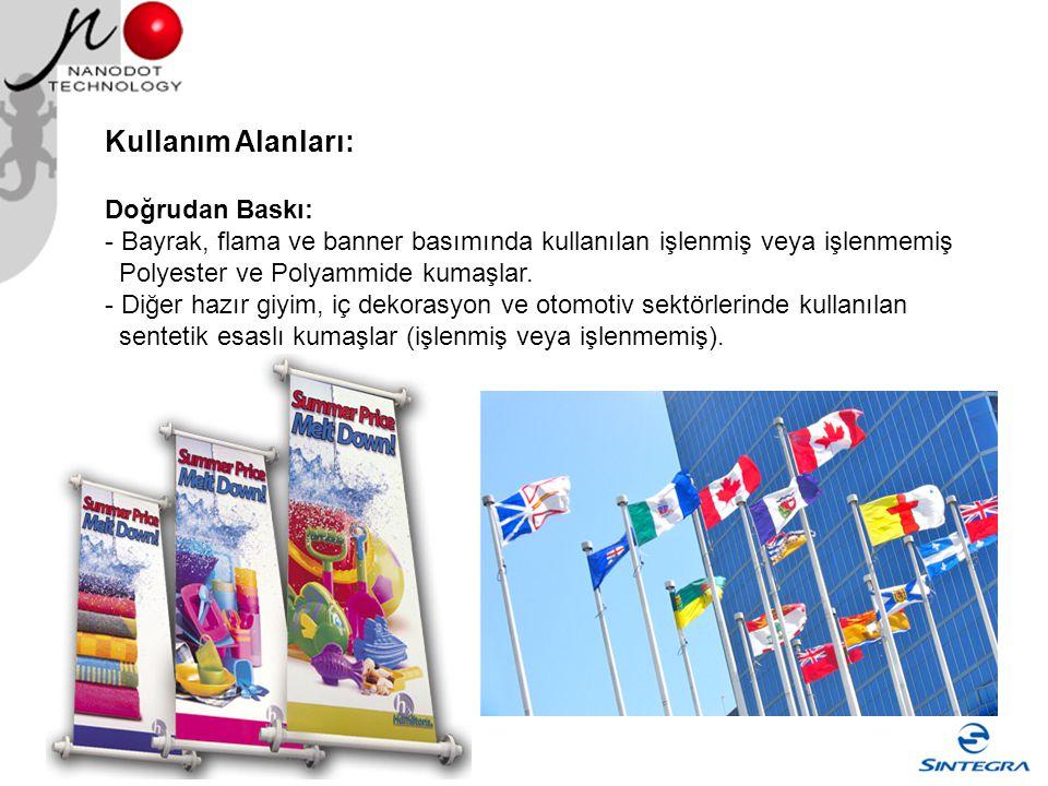 Kullanım Alanları: Doğrudan Baskı: - Bayrak, flama ve banner basımında kullanılan işlenmiş veya işlenmemiş Polyester ve Polyammide kumaşlar. - Diğer h
