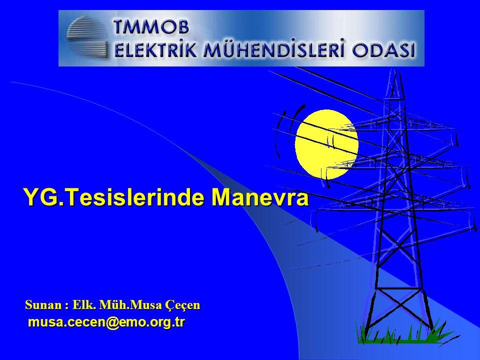 YG.Tesislerinde Manevra Sunan : Elk. Müh.Musa Çeçen musa.cecen@emo.org.tr