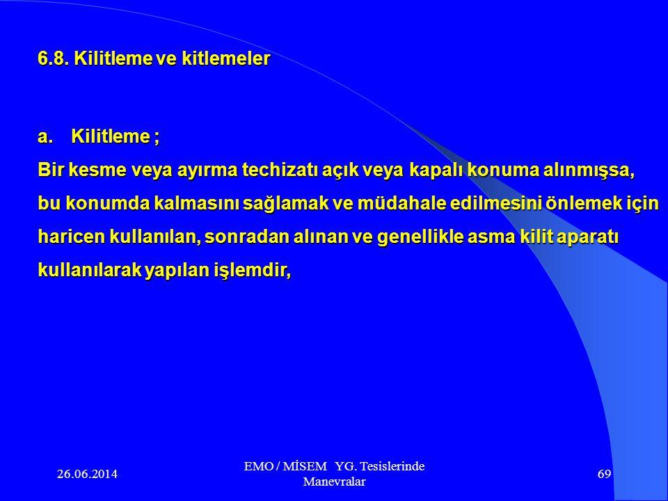 26.06.2014 EMO / MİSEM YG. Tesislerinde Manevralar 68 d. Her ayırıcı kapatıldığında; hareketli kontaklarının sabit kontaklara tam olarak oturduğundan