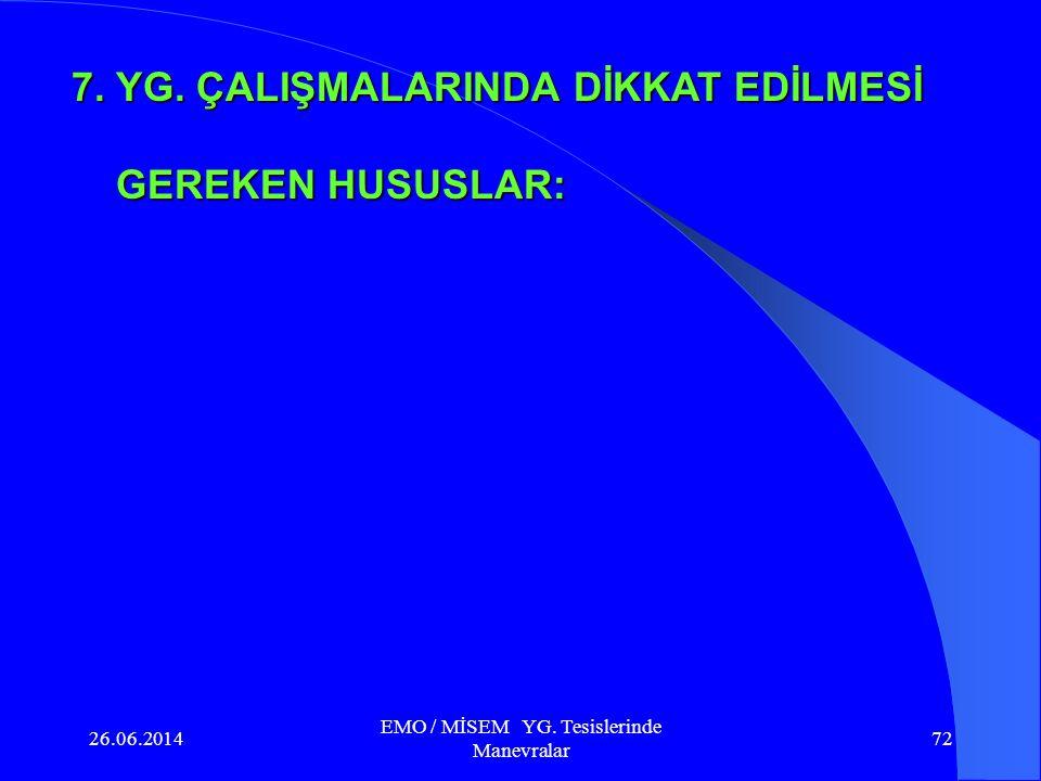 26.06.2014 EMO / MİSEM YG. Tesislerinde Manevralar 71 6.9. Manevra için yardımcı teçhizatın yerleştirilmesi ; a.YG. Tesisinde kullanılacak olan yalıtk