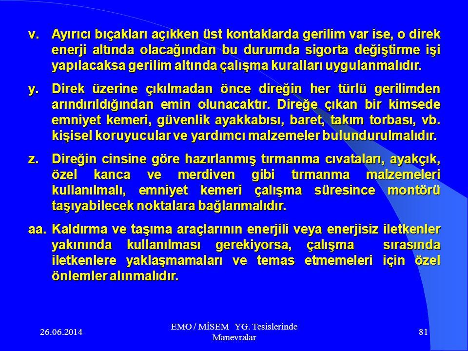 26.06.2014 EMO / MİSEM YG. Tesislerinde Manevralar 80 s.Y.G. tarafında kesici bulunmayan transformatörün Y.G. ve A.G. tarafından devre dışı bırakılmas
