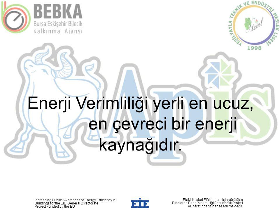 Enerji Verimliliği yerli en ucuz, en çevreci bir enerji kaynağıdır. Increasing Public Awareness of Energy Efficiency in Buildings for the EIE General