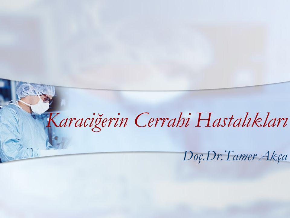 Karaciğerin Cerrahi Hastalıkları Doç.Dr.Tamer Akça