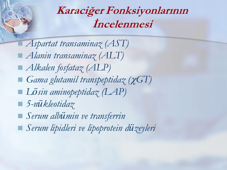 Karaciğer Fonksiyonlarının İncelenmesi  Aspartat transaminaz (AST)  Alanin transaminaz (ALT)  Alkalen fosfataz (ALP)  Gama glutamil transpeptidaz (  GT)  L ö sin aminopeptidaz (LAP)  5-n ü kleotidaz  Serum alb ü min ve transferrin  Serum lipidleri ve lipoprotein d ü zeyleri