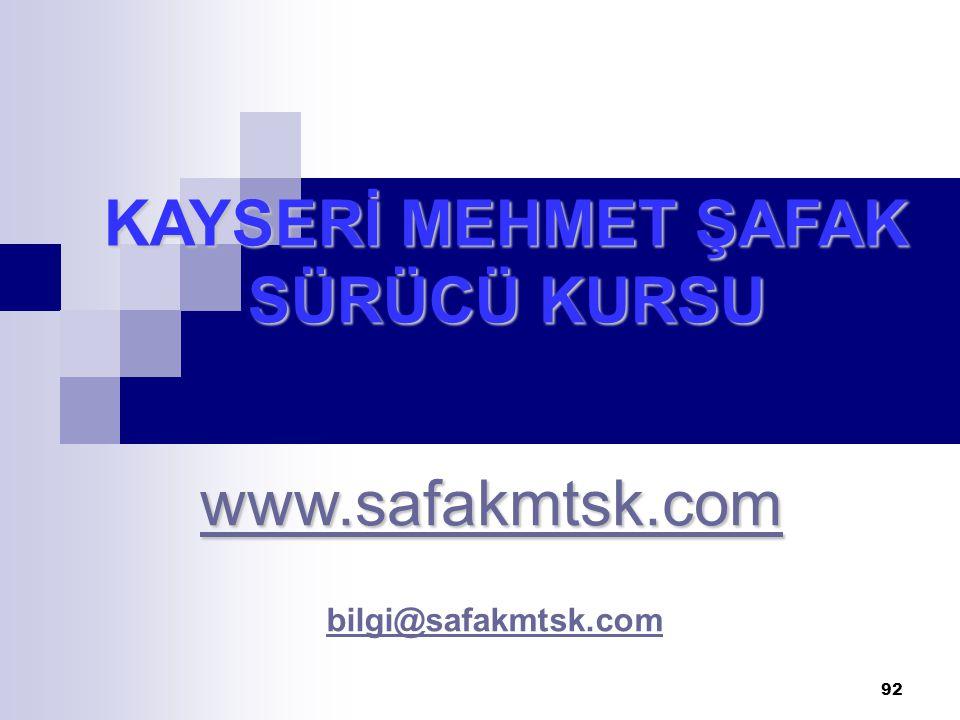 92 KAYSERİ MEHMET ŞAFAK SÜRÜCÜ KURSU www.safakmtsk.com bilgi@safakmtsk.com