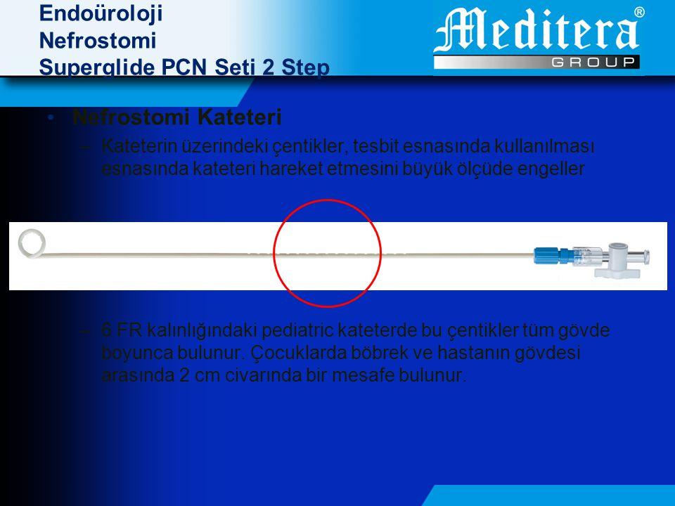 Endoüroloji Nefrostomi Superglide PCN Seti 2 Step • Nefrostomi Kateteri –Kateterin üzerindeki çentikler, tesbit esnasında kullanılması esnasında kateteri hareket etmesini büyük ölçüde engeller –6 FR kalınlığındaki pediatric kateterde bu çentikler tüm gövde boyunca bulunur.