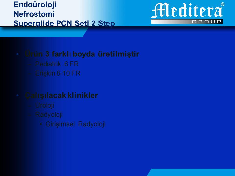 • Ürün 3 farklı boyda üretilmiştir –Pediatrik 6 FR –Erişkin 8-10 FR • Çalışılacak klinikler –Üroloji –Radyoloji •Girişimsel Radyoloji Endoüroloji Nefrostomi Superglide PCN Seti 2 Step