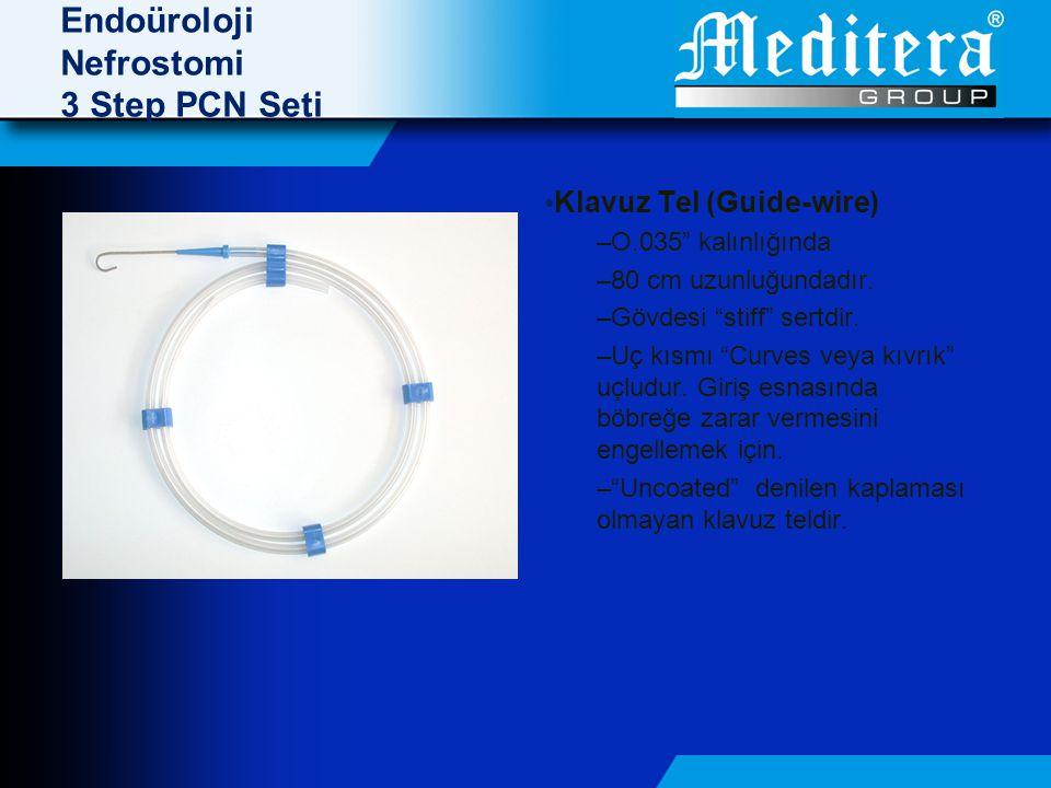 Endoüroloji Nefrostomi 3 Step PCN Seti • Klavuz Tel (Guide-wire) –O.035 kalınlığında –80 cm uzunluğundadır.