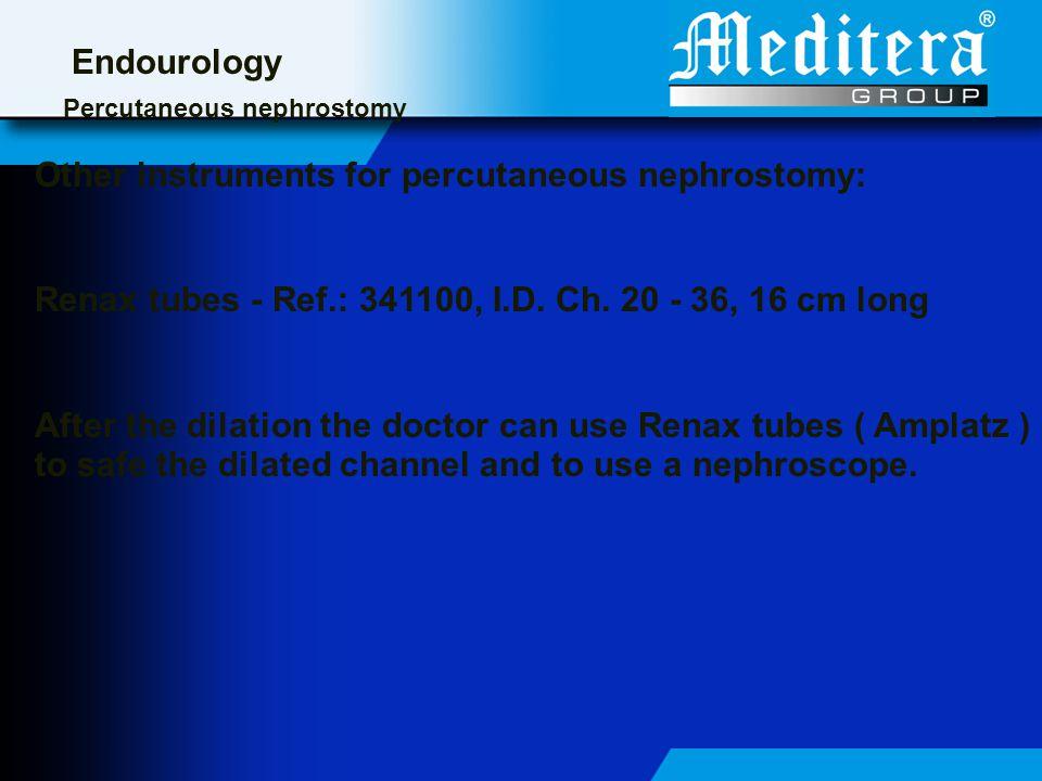 Endourology Percutaneous nephrostomy Other instruments for percutaneous nephrostomy: Renax tubes - Ref.: 341100, I.D.