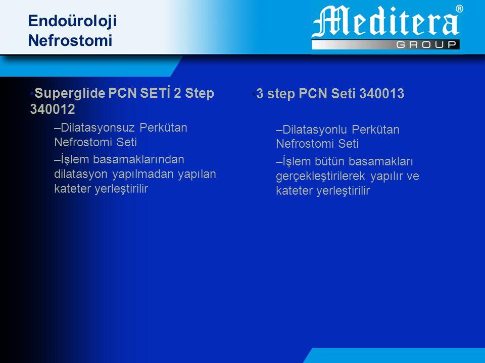 Endoüroloji Nefrostomi • Superglide PCN SETİ 2 Step 340012 –Dilatasyonsuz Perkütan Nefrostomi Seti –İşlem basamaklarından dilatasyon yapılmadan yapılan kateter yerleştirilir • 3 step PCN Seti 340013 –Dilatasyonlu Perkütan Nefrostomi Seti –İşlem bütün basamakları gerçekleştirilerek yapılır ve kateter yerleştirilir