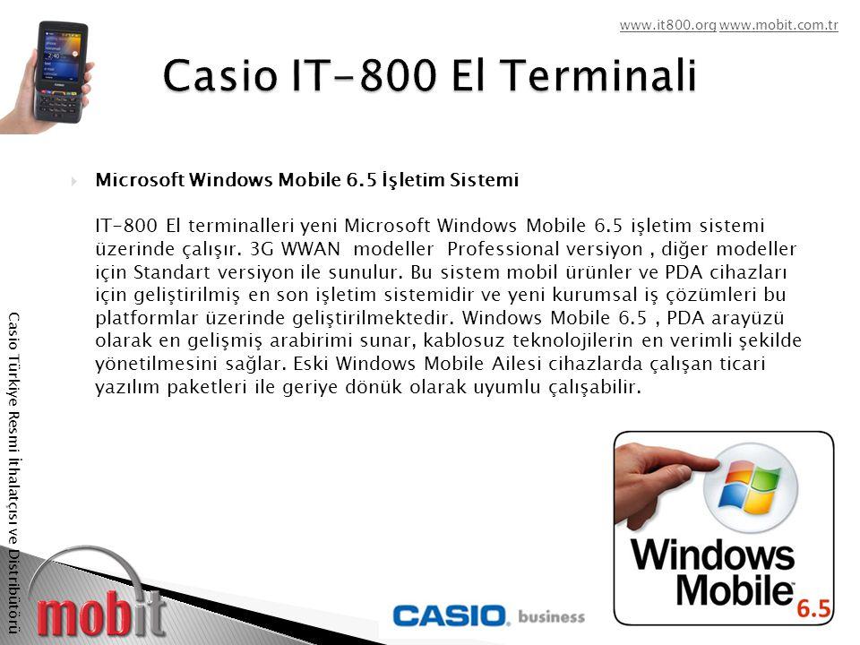 www.it800.orgwww.it800.org www.mobit.com.trwww.mobit.com.tr Casio Türkiye Resmi İthalatçısı ve Distribütörü  Microsoft Windows Mobile 6.5 İşletim Sistemi IT-800 El terminalleri yeni Microsoft Windows Mobile 6.5 işletim sistemi üzerinde çalışır.