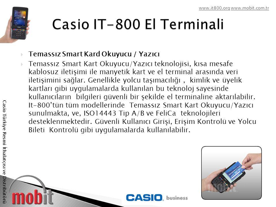 www.it800.orgwww.it800.org www.mobit.com.trwww.mobit.com.tr Casio Türkiye Resmi İthalatçısı ve Distribütörü  Üstün Barkod Okuma Performansı IT-800, sunduğu barkod okuma teknolojileri ile tüm barkod uygulamalarında güvenle kullanılabilir.