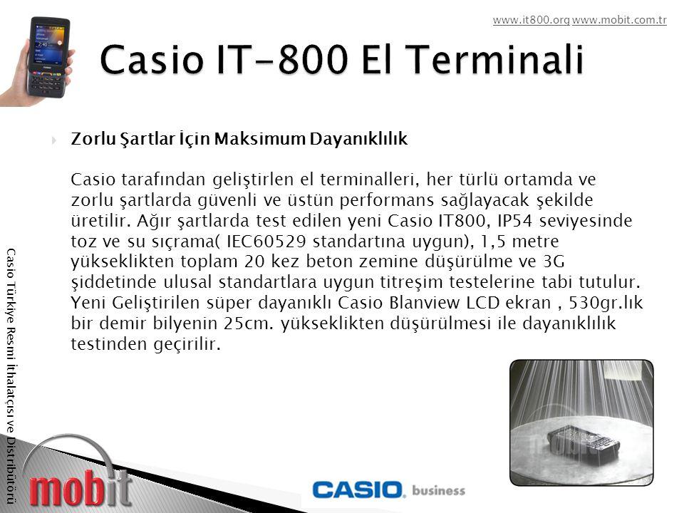 www.it800.orgwww.it800.org www.mobit.com.trwww.mobit.com.tr Casio Türkiye Resmi İthalatçısı ve Distribütörü  Zorlu Şartlar İçin Maksimum Dayanıklılık Casio tarafından geliştirlen el terminalleri, her türlü ortamda ve zorlu şartlarda güvenli ve üstün performans sağlayacak şekilde üretilir.