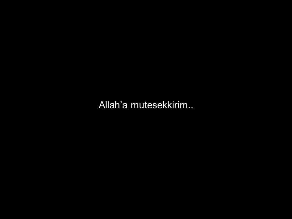 Allah'a mutesekkirim..