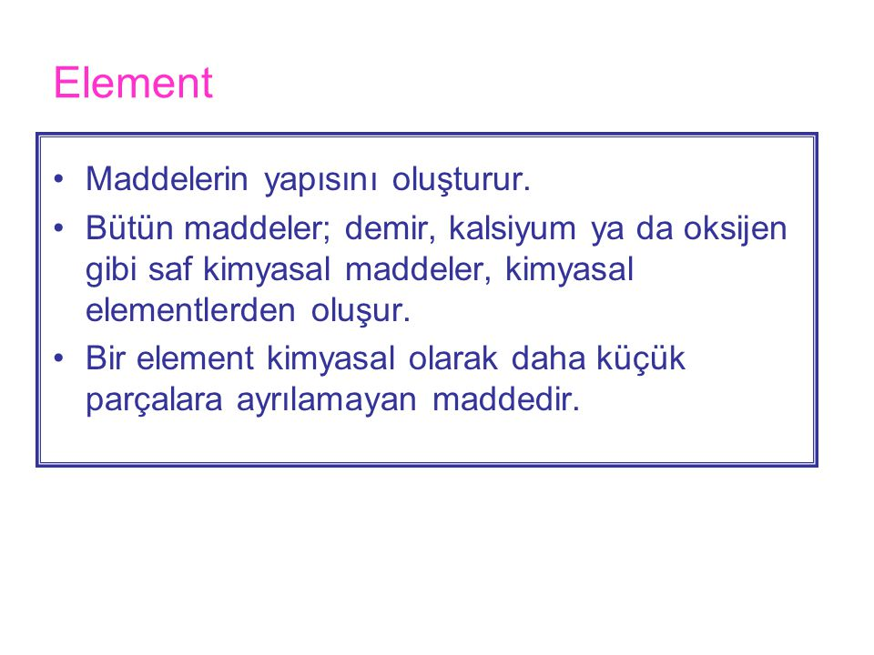 Element •Maddelerin yapısını oluşturur.