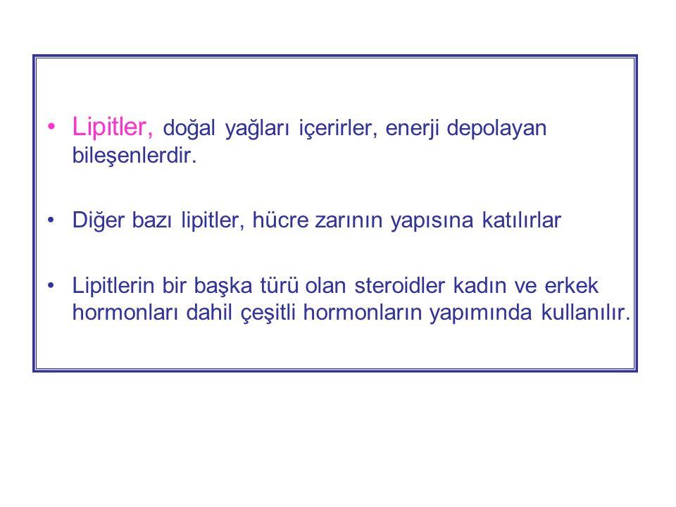 •Lipitler, doğal yağları içerirler, enerji depolayan bileşenlerdir.