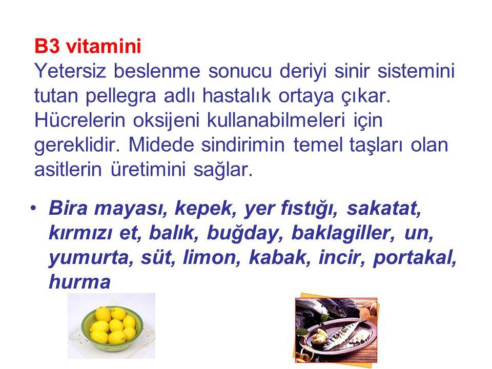 B3 vitamini Yetersiz beslenme sonucu deriyi sinir sistemini tutan pellegra adlı hastalık ortaya çıkar.