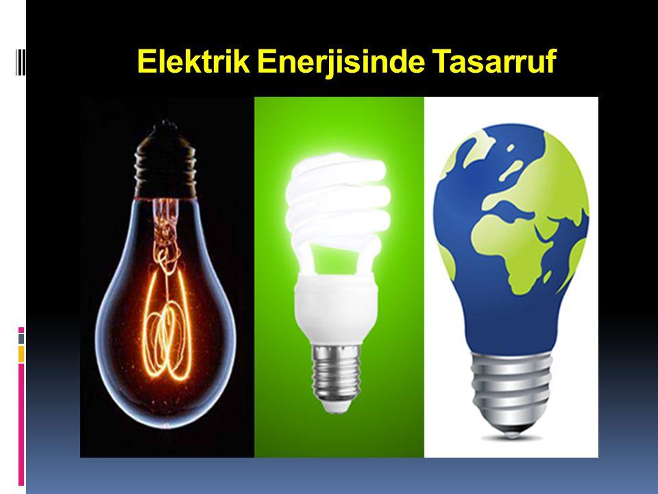  İki lambadan birini söndürmek tasarruf, aynı aydınlatmayı sağlayan daha az enerji tüketen teknolojik lambaların kullanılması ise verimliliktir.