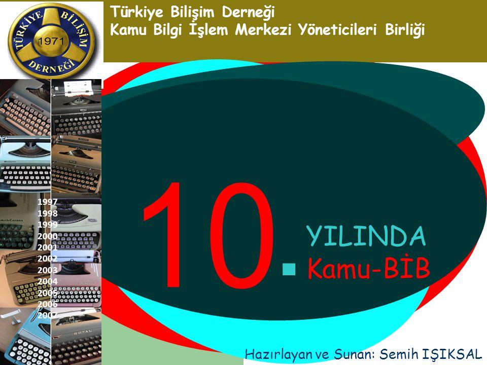 YILINDA Kamu-BİB Türkiye Bilişim Derneği Kamu Bilgi İşlem Merkezi Yöneticileri Birliği. 1997 1998 1999 2000 2001 2002 2003 2004 2005 2006 2007 Hazırla