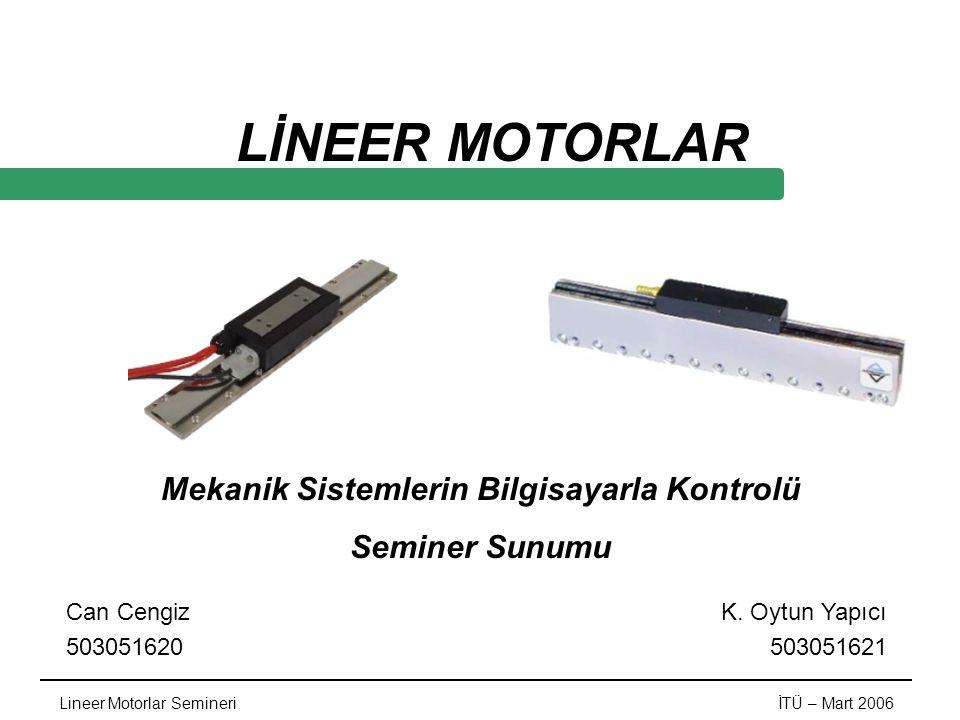 LİNEER MOTORLAR Mekanik Sistemlerin Bilgisayarla Kontrolü Seminer Sunumu Can Cengiz 503051620 K.