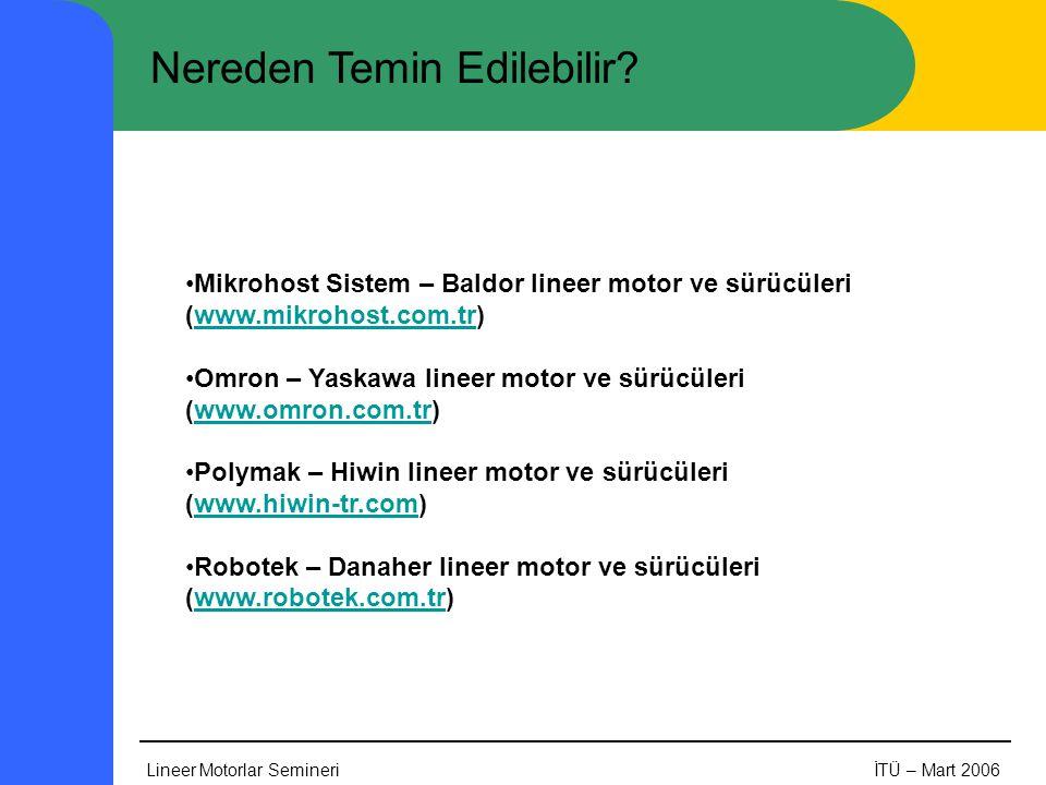 Lineer Motorlar SemineriİTÜ – Mart 2006 Nereden Temin Edilebilir? •Mikrohost Sistem – Baldor lineer motor ve sürücüleri (www.mikrohost.com.tr)www.mikr