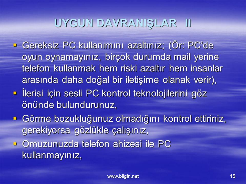 www.bilgin.net15 UYGUN DAVRANIŞLAR II  Gereksiz  Gereksiz PC kullanımını azaltınız; (Ör: PC'de oyun oynamayınız, birçok durumda mail yerine telefon