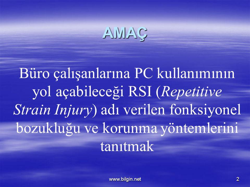 www.bilgin.net2 AMAÇ Büro çalışanlarına PC kullanımının yol açabileceği RSI (Repetitive Strain Injury) adı verilen fonksiyonel bozukluğu ve korunma yö