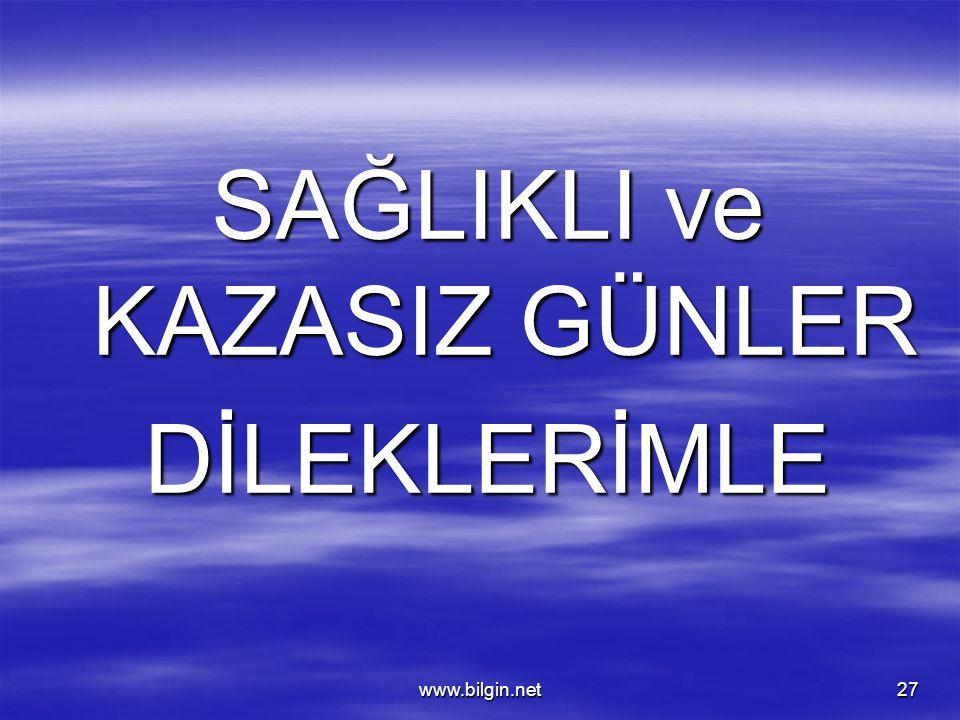 www.bilgin.net27 SAĞLIKLI ve KAZASIZ GÜNLER DİLEKLERİMLE