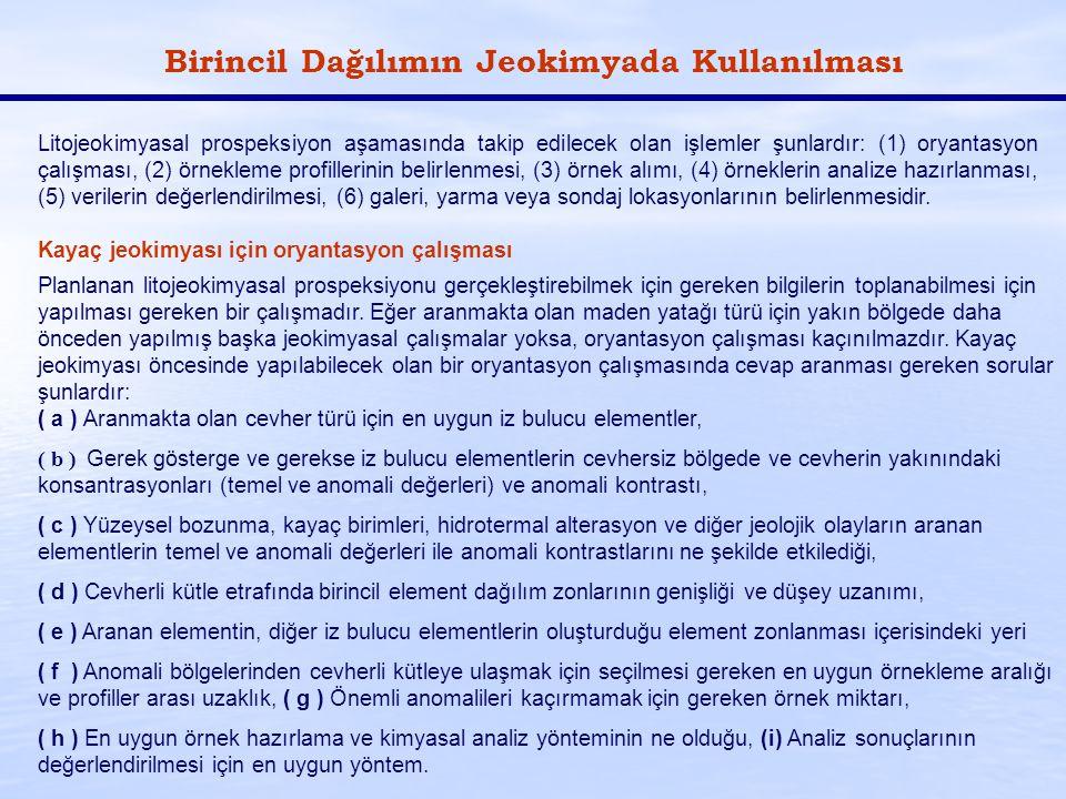 Birincil Dağılımın Jeokimyada Kullanılması Litojeokimyasal prospeksiyon aşamasında takip edilecek olan işlemler şunlardır: (1) oryantasyon çalışması,