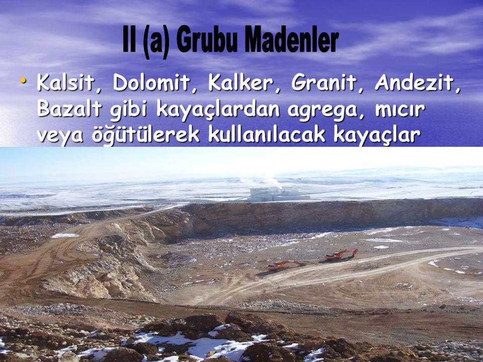25 KASIM 2010 MİGEM 13 • Kalsit, Dolomit, Kalker, Granit, Andezit, Bazalt gibi kayaçlardan agrega, mıcır veya öğütülerek kullanılacak kayaçlar