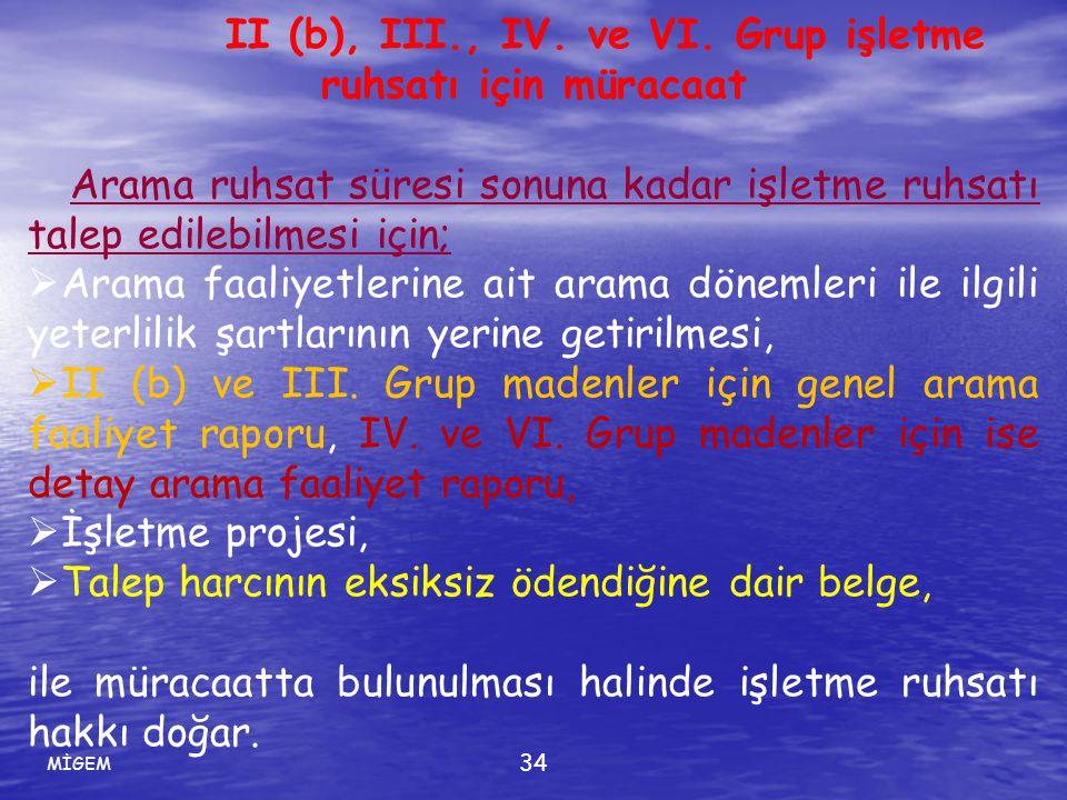 MİGEM 34 II (b), III., IV. ve VI. Grup işletme ruhsatı için müracaat Arama ruhsat süresi sonuna kadar işletme ruhsatı talep edilebilmesi için;  Arama