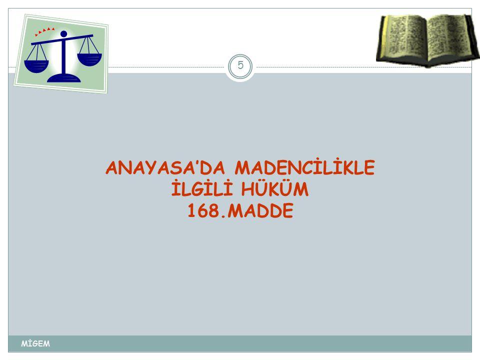 MİGEM 5 ANAYASA'DA MADENCİLİKLE İLGİLİ HÜKÜM 168.MADDE