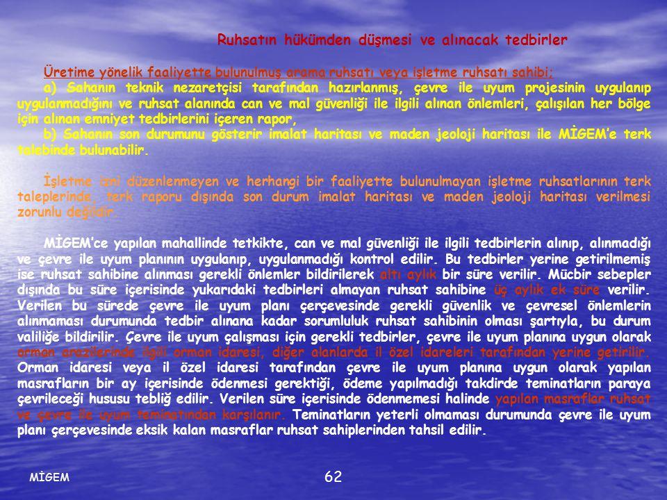 MİGEM 62 Ruhsatın hükümden düşmesi ve alınacak tedbirler Üretime yönelik faaliyette bulunulmuş arama ruhsatı veya işletme ruhsatı sahibi; a) Sahanın t