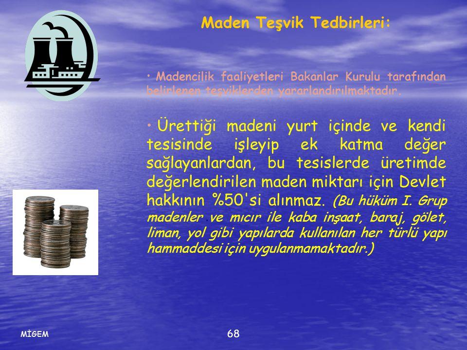 MİGEM 68 Maden Teşvik Tedbirleri: • Madencilik faaliyetleri Bakanlar Kurulu tarafından belirlenen teşviklerden yararlandırılmaktadır. • Ürettiği maden